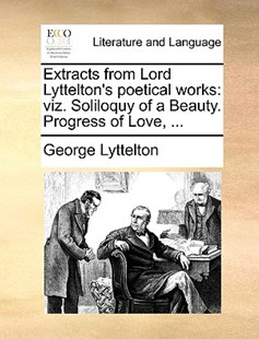 Extracts from Lord Lyttelton's Poetical Works by George Lyttelton (9781170377857) - PaperBack - Reference