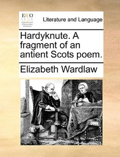 Hardyknute. a Fragment of an Antient Scots Poem. by Elizabeth Wardlaw (9781170378588) - PaperBack - Reference