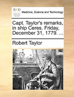 Capt. Taylor's Remarks, in Ship Ceres. Friday, December 31, 1779. ... by Robert Taylor (9781170380147) - PaperBack - Reference Medicine