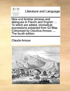 New and Familiar Phrases and Dialogues in French and English by Claude Arnoux (9781170381458) - PaperBack - Reference