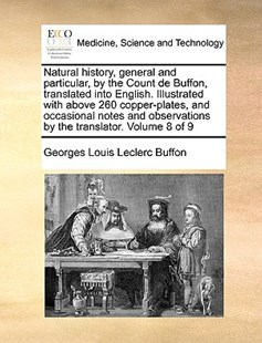 Natural History, General and Particular, by the Count de Buffon, Translated Into English. Illustrated with Above 260 Copper-Plates, and Occasional Notes and Observations by the Translator. Volume 8 of 9 by Georges Louis Le Clerc Buffon (9781170381762) - PaperBack - Reference Medicine
