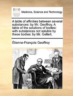 A Table of Affinities Between Several Substances by Etienne-Francois Geoffroy (9781170384329) - PaperBack - Reference Medicine