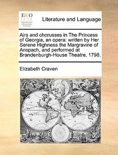 Airs and Chorusses in the Princess of Georgia, an Opera by Elizabeth Craven (9781170384466) - PaperBack - Reference