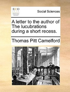 A Letter to the Author of the Lucubrations During a Short Recess. by Thomas Pitt Camelford (9781170384749) - PaperBack - Social Sciences Sociology
