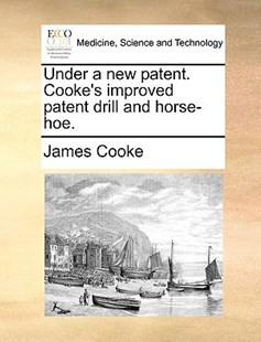 Under a New Patent. Cooke's Improved Patent Drill and Horse-Hoe. by James Cooke (9781170385180) - PaperBack - Reference Medicine