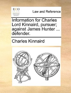 Information for Charles Lord Kinnaird, Pursuer; Against James Hunter ... Defender. by Charles Kinnaird (9781170385579) - PaperBack - Reference Law