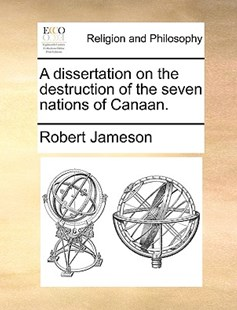 A Dissertation on the Destruction of the Seven Nations of Canaan. by Robert Jameson (9781170385821) - PaperBack - Religion & Spirituality