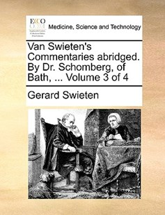 Van Swieten's Commentaries Abridged. by Dr. Schomberg, of Bath, ... Volume 3 of 4 by Gerard Swieten (9781170386606) - PaperBack - Reference Medicine