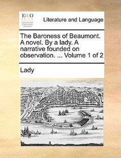 The Baroness of Beaumont. a Novel. by a Lady. a Narrative Founded on Observation. ... Volume 1 of 2 by Lady (9781170388471) - PaperBack - Reference