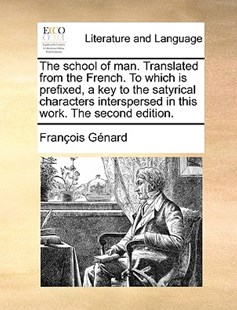 The School of Man. Translated from the French. to Which Is Prefixed, a Key to the Satyrical Characters Interspersed in This Work. the Second Edition. by Franois Gnard (9781170389133) - PaperBack - Reference