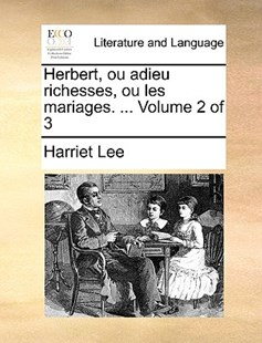 Herbert, Ou Adieu Richesses, Ou Les Mariages. ... Volume 2 of 3 by Harriet Lee (9781170390580) - PaperBack - Reference
