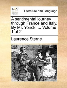 A Sentimental Journey Through France and Italy. by Mr. Yorick. ... Volume 1 of 2 by Laurence Sterne (9781170390894) - PaperBack - Reference