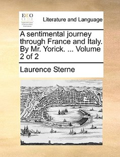 A Sentimental Journey Through France and Italy. by Mr. Yorick. ... Volume 2 of 2 by Laurence Sterne (9781170390900) - PaperBack - Reference