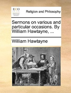 Sermons on Various and Particular Occasions. by William Hawtayne, ... by William Hawtayne (9781170393123) - PaperBack - Religion & Spirituality