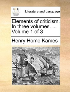 Elements of Criticism. in Three Volumes. ... Volume 1 of 3 by Henry Home Kames (9781170393819) - PaperBack - Reference