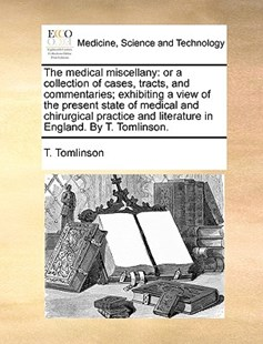 The Medical Miscellany by T Tomlinson (9781170394038) - PaperBack - Reference Medicine