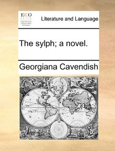 The Sylph; A Novel. by Georgiana Cavendish (9781170396339) - PaperBack - Reference