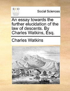An Essay Towards the Further Elucidation of the Law of Descents. by Charles Watkins, Esq. by Charles Watkins (9781170397978) - PaperBack - Social Sciences Sociology