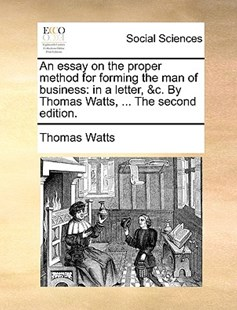 An Essay on the Proper Method for Forming the Man of Business by Thomas Watts (9781170398876) - PaperBack - Social Sciences Sociology