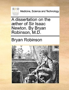 A Dissertation on the ]Ther of Sir Isaac Newton. by Bryan Robinson, M.D. by Bryan Robinson (9781170399132) - PaperBack - Reference Medicine