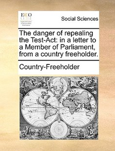 The Danger of Repealing the Test-ACT by Country-Freeholder (9781170399767) - PaperBack - Social Sciences Sociology