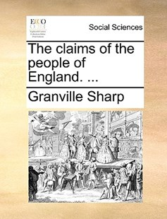 The Claims of the People of England. ... by Granville Sharp (9781170400227) - PaperBack - Social Sciences Sociology