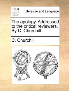The Apology. Addressed to the Critical Reviewers. by C. Churchill. by C Churchill (9781170400517) - PaperBack - Reference