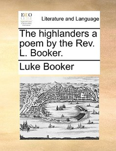 The Highlanders a Poem by the Rev. L. Booker. by Luke Booker (9781170401378) - PaperBack - Reference