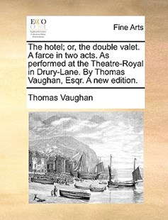 The Hotel; Or, the Double Valet. a Farce in Two Acts. as Performed at the Theatre-Royal in Drury-Lane. by Thomas Vaughan, Esqr. a New Edition. by Thomas Vaughan (9781170401620) - PaperBack - Art & Architecture Art History