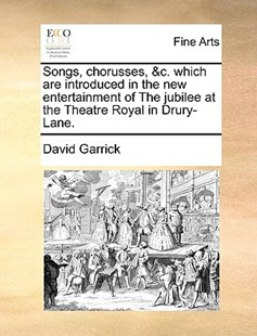 Songs, Chorusses, &c. Which Are Introduced in the New Entertainment of the Jubilee at the Theatre Royal in Drury-Lane. by David Garrick (9781170401804) - PaperBack - Art & Architecture Art History