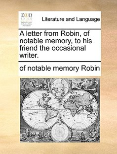 A Letter from Robin, of Notable Memory, to His Friend the Occasional Writer. by Of Notable Memory Robin (9781170402702) - PaperBack - Reference