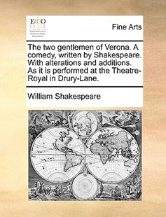 The Two Gentlemen of Verona. a Comedy, Written by Shakespeare. with Alterations and Additions. as It Is Performed at the Theatre-Royal in Drury-Lane. by William Shakespeare (9781170403655) - PaperBack - Art & Architecture Art History