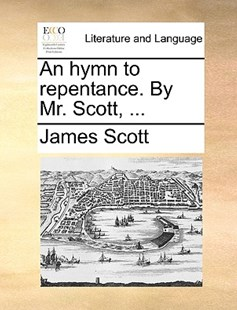 An Hymn to Repentance. by Mr. Scott, ... by James Scott (9781170405284) - PaperBack - Reference