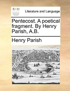 Pentecost. a Poetical Fragment. by Henry Parish, A.B. by Henry Parish II, (9781170405383) - PaperBack - Reference