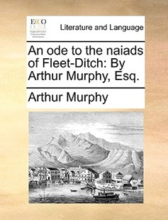 An Ode to the Naiads of Fleet-Ditch by Arthur Murphy (9781170405390) - PaperBack - Reference