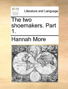 The Two Shoemakers. Part 1. by Hannah More (9781170406144) - PaperBack - Reference