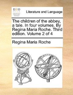 The Children of the Abbey, a Tale. in Four Volumes. by Regina Maria Roche. Third Edition. Volume 2 of 4 by Regina Maria Roche (9781170406649) - PaperBack - Reference