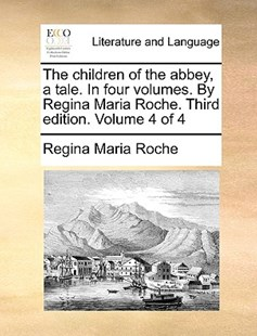 The Children of the Abbey, a Tale. in Four Volumes. by Regina Maria Roche. Third Edition. Volume 4 of 4 by Regina Maria Roche (9781170406663) - PaperBack - Reference