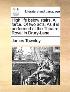 High Life Below Stairs. a Farce. of Two Acts. as It Is Performed at the Theatre-Royal in Drury-Lane. by James Townley (9781170407295) - PaperBack - Reference