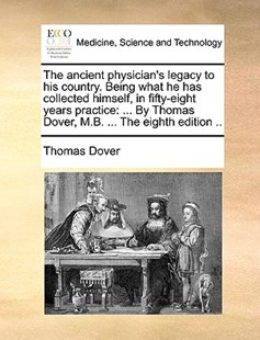 The Ancient Physician's Legacy to His Country. Being What He Has Collected Himself, in Fifty-Eight Years Practice by Thomas Dover (9781170407684) - PaperBack - Reference Medicine