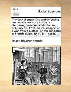 The Duty of Supporting and Defending Our Country and Constitution by Robert Boucher Nickolls (9781170408575) - PaperBack - Social Sciences Sociology
