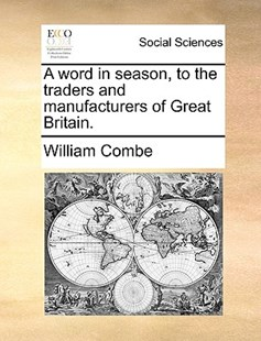 A Word in Season, to the Traders and Manufacturers of Great Britain. by William Combe (9781170408582) - PaperBack - Social Sciences Sociology