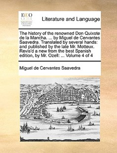 The History of the Renowned Don Quixote de La Mancha. ... by Miguel de Cervantes Saavedra. Translated by Several Hands by Miguel De Cervantes Saavedra (9781170409381) - PaperBack - Reference
