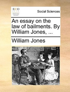 An Essay on the Law of Bailments. by William Jones, ... by William Jones Sir (9781170410882) - PaperBack - Social Sciences Sociology