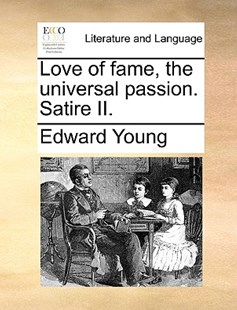 Love of Fame, the Universal Passion. Satire II. by Edward Young (9781170412879) - PaperBack - Reference