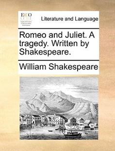 Romeo and Juliet. a Tragedy. Written by Shakespeare. by William Shakespeare (9781170414057) - PaperBack - Reference