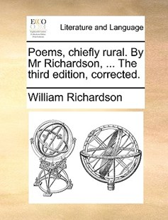 Poems, Chiefly Rural. by MR Richardson, ... the Third Edition, Corrected. by William Richardson (9781170414262) - PaperBack - Reference