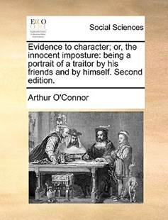 Evidence to Character; Or, the Innocent Imposture by Arthur O'Connor (9781170414347) - PaperBack - Social Sciences Sociology