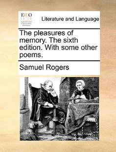 The Pleasures of Memory. the Sixth Edition. with Some Other Poems. by Samuel Rogers (9781170414613) - PaperBack - Reference