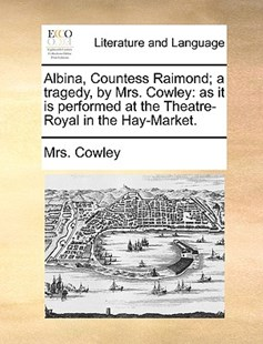 Albina, Countess Raimond; A Tragedy, by Mrs. Cowley by Mrs Cowley (9781170414835) - PaperBack - Reference